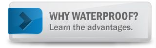 Why Waterproof? Learn the advantages.