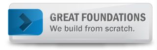 Great Foundations. We build from scratch.